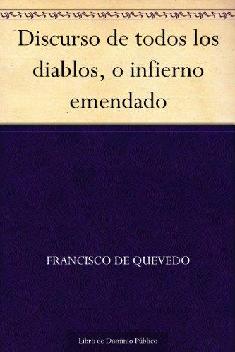 Discurso de todos los diablos, o infierno emendado (Spanish Edition)