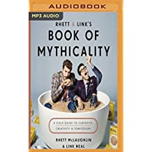 Rhett & Link's Book of Mythicality: A Field Guide to Curiosity, Creativity & Tomfoolery