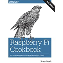 Raspberry Pi Cookbook: Software and Hardware Problems and Solutions (English Edition)