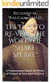 """It's Time to Re-Vere the Works of """"Shake-Speare"""": A Psychoanalyst Reads the Works of Edward de Vere, Earl of Oxford"""
