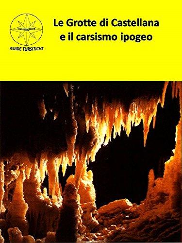 Le Grotte di Castellana e il carsismo ipogeo (Le guide di Tourisming World)