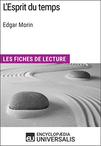 l-39-esprit-du-temps-d-39-edgar-morin-les-fiches-de-lecture-d-39-universalis