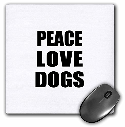 3dRose LLC Mauspad, 20,3 x 20,3 x 0,63,5 cm, Peace Love and Dogs Things That Make Me Happy Animal Lover Geschenk (Mp_184856_1)