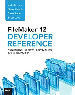 FileMaker 12 Developers Reference: Functions, Scripts, Commands, and Grammars von [Bowers, Bob, Lane, Steve, Love, Scott, Heady, Dawn]