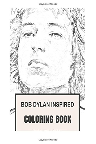 Bob Dylan Inspired Coloring Book: Nobel Prize Winner and the Best American Poet Revolutionary Adult Coloring Book (Coloring Books for Adults)