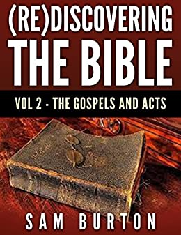 (Re)Discovering The Bible Vol. 2: The Gospels And Acts by [Burton, Sam]