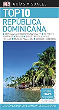 GUÍA VISUAL TOP 10 REPÚBLICA DOMINICANA: La guía que descubre lo mejor de cada ciudad par  Varios autores