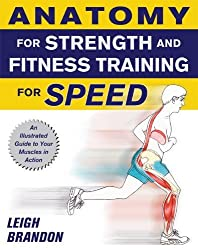 Anatomy for Strength and Fitness Training for Speed: An Illustrated Guide to Your Muscles in Action by Leigh Brandon (2009-11-04)