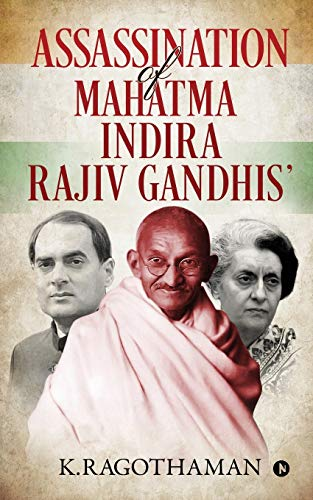 Assassination of Mahatma - Indira - Rajiv Gandhis'