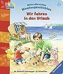 Minutengeschichten: Wir fahren in den Urlaub von Ravensburger - Es ist Urlaubszeit! 11 schöne Vorlesegeschichten von Urlaub am Strand, in den Bergen, auf dem Bauernhof, bei den Großeltern, im Zelt und zu Hause, über die Anreise mit dem Schiff, dem Zu...