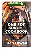 One Pot Budget Cookbook: 90+ One Pot Meals, Dump Dinners Recipes, Quick & Easy Cooking Recipes, Antioxidants & Phytochemicals: Soups Stews and Chilis, ... Pot recipes-One Pot Budget Cookbook)