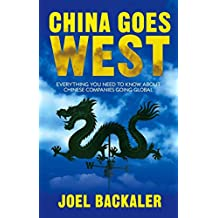 China Goes West: Everything You Need to Know About Chinese Companies Going Global