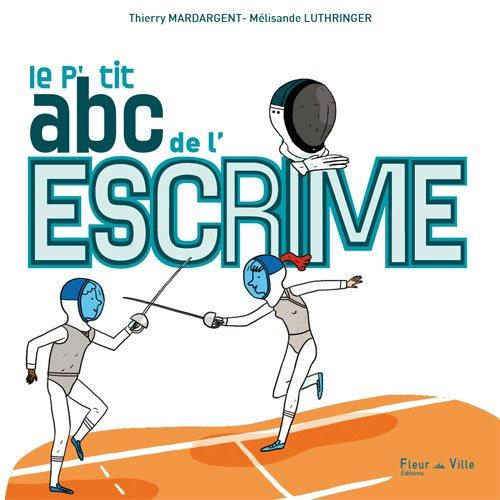 LE P'TIT ABC DE L'ESCRIME par Maître Thierry Mardargent