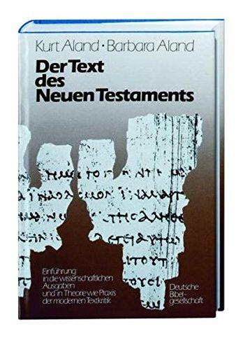 Der Text des Neuen Testaments: Einführung in die wissenschaftlichen Ausgaben sowie in Theorie und Praxis der modernen Textkritik