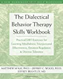 Dialectical Behavior Therapy Skills Workbook: Practical DBT Exercises for Learning Mindfulness, Interpersonal Effectiveness, Emotion Regulation, & Distress Tolerance (New Harbinger Self-Help Workbook)