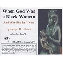When God Was a Black Woman: And Why She Isn't Now (English Edition)