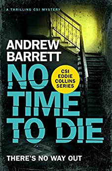 No Time to Die: a thrilling CSI mystery (Eddie Collins Book 2) by [Barrett, Andrew]