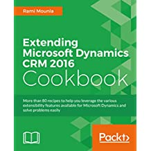 Extending Microsoft Dynamics CRM 2016 Cookbook