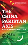 The China Pakistan Axis: Asia's New Geopolitics