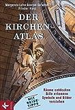 Der Kirchen-Atlas: Räume entdecken - Stile erkennen - Symbole und Bilder verstehen - Mit Reise-Tipps - Margarete Luise Goecke-Seischab, Frieder Harz