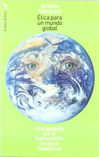 Etica Para UN Mundo Global: Una Apuesta Por El Humanismo Frente Al Fanatismo por Amelia Valcarcel