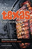 Classic Texas Eats Cookbook: Authentic Recipes from the State of Texas