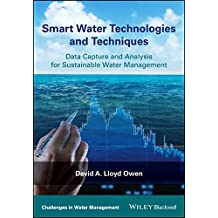 Smart Water Technologies and Techniques: Data Capture and Analysis for Sustainable Water Management (Challenges in Water Management Series)