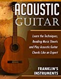 Acoustic Guitar: Learn the Techniques, Reading Music Sheets and Play Acoustic Guitar Chords Like an Expert (English Edition)