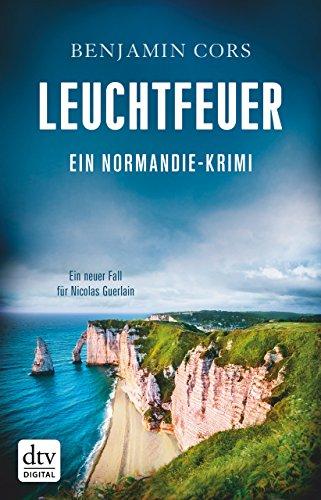 Leuchtfeuer: Ein Normandiekrimi Ein neuer Fall für Nicolas Guerlain