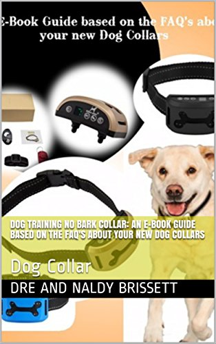 Dog Training No Bark Collar: An E-Book Guide based on the FAQ's about your new Dog Collars: Dog Collar (English Edition)