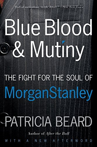 blue-blood-and-mutiny-the-fight-for-the-soul-of-morgan-stanley-by-patricia-beard-2008-10-21