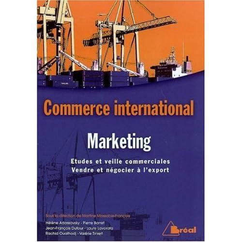 Marketing international : Etudes et veille commerciales, vendre et négocier à l'export