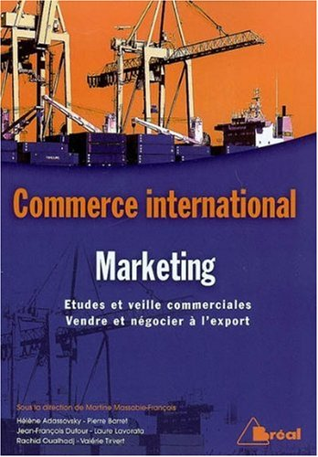 Marketing international : Etudes et veille commerciales, vendre et négocier à l'export par Martine Massabie-François, Rachid Oualhadj