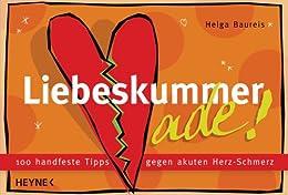 Liebeskummer ade!: 100 handfeste Tipps gegen akuten Herz-Schmerz von [Baureis, Helga]