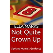 Not Quite Grown Up: Seeking Mama's Guidance (The Motherly Discipline Series Book 4) (English Edition)