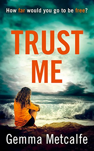 Trust Me: The thrilling suspense that will have you hooked in 2017! by [Metcalfe, Gemma]