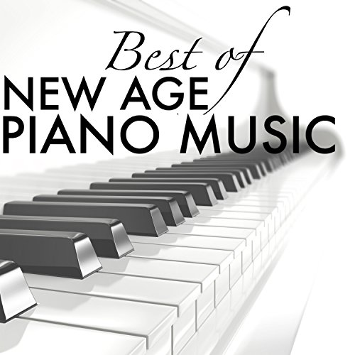 Best of New Age Piano Music - Ultimate Piano Collection for the Soul, Totally Relaxing Songs