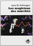 Les magiciens des marchés - Entretiens avec les meilleurs traders