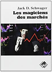 Les magiciens des marchés: Entretiens avec les meilleurs traders