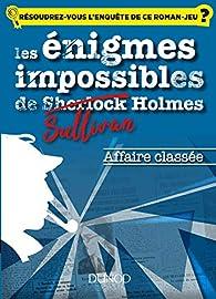 Les énigmes impossibles de Sullivan Holmes - Affaire classée par Christelle Boisse