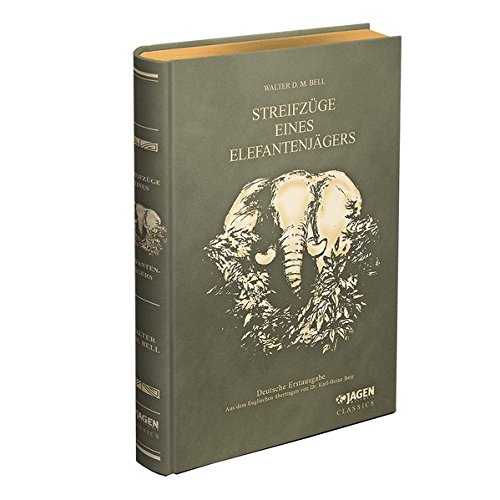 Streifzüge eines Elefantenjägers: JAGEN WELTWEIT Classics Band 9