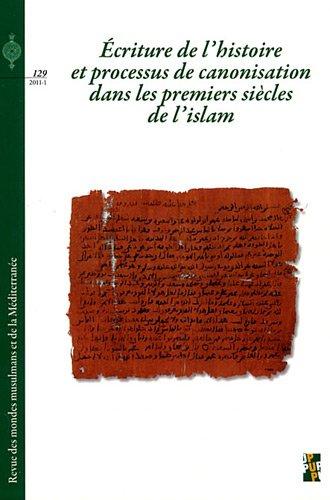 Revue des mondes musulmans et de la Méditerranée, N° 129, 2011-1 : Ecriture de l'histoire et processus de canonisation dans les premiers siècles de l'Islam