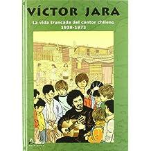 Víctor Jara : la vida truncada del cantor chileno, 1938-1973