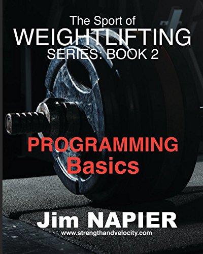 The Sport of Weightlifting Series: Book 2: Programming Basics por Jim Napier