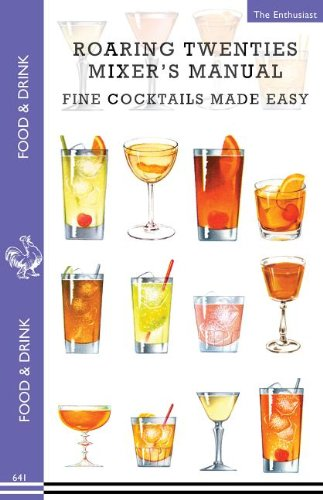 Roaring Twenties Mixer's Manual: 73 Popular Prohibition Drink Recipes, Flapper Party Tips and Games, How to Dance the Charleston and More... (Food & Drink)