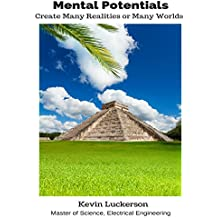 Mental Potentials Create Many Realities or Many Worlds (English Edition)