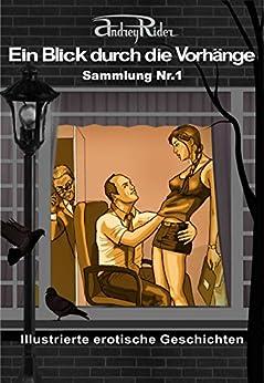 Reihe «Ein Blick durch die Vorhänge» mit 200 erotischen Geschichten. Sammelband Nr. 1 (Erzählungen 1-25): Illustrierte Sexgeschichten, die Ihre erotischen Fantasien anregen werden von [Rider, Andrey]