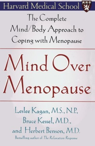 Mind Over Menopause: The Complete Mind/Body Approach to Coping with Menopause by Benson, Herbert, Kagan, Leslee, Kessel M.D., M.D. Bruce (2004) Paperback