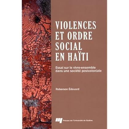 Violences et ordre social en Haïti : Essai sur le vivre-ensemble dans une société postcoloniale