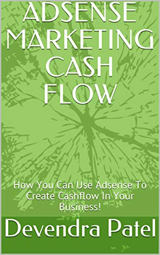 ADSENSE MARKETING CASH FLOW: How You Can Use Adsense To Create Cashflow In Your Business! (English Edition)